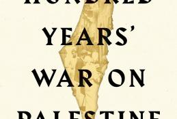 """Prof. Rashid Khalidi's Book Entitled """" The 100 Years' War on Palestine: A History of Settler Colonization and Resistance, 1917-2017 """""""